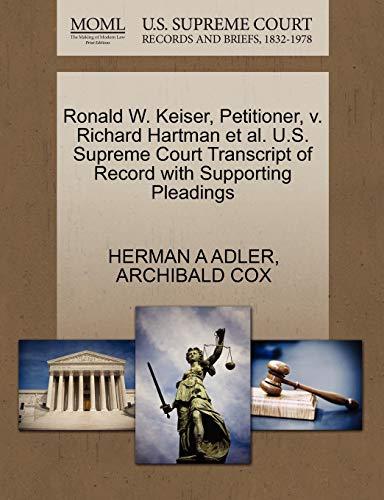Ronald W. Keiser, Petitioner, v. Richard Hartman et al. U.S. Supreme Court Transcript of Record ...
