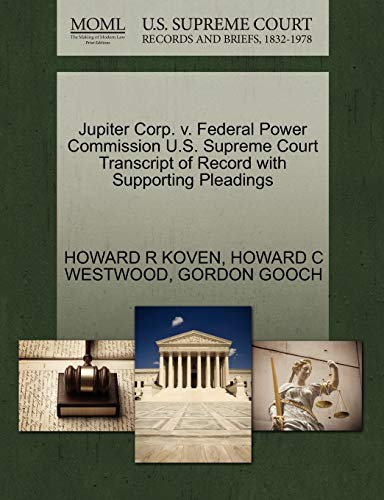 9781270553335: Jupiter Corp. v. Federal Power Commission U.S. Supreme Court Transcript of Record with Supporting Pleadings