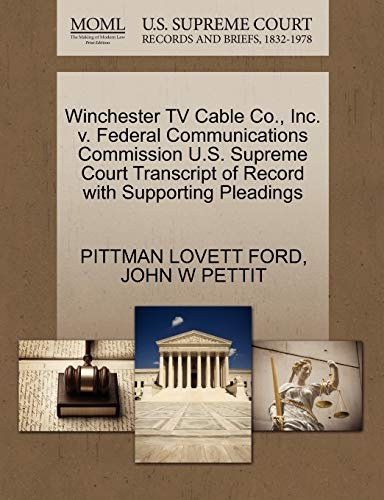 Winchester TV Cable Co., Inc. v. Federal Communications Commission U.S. Supreme Court Transcript of Record with Supporting Pleadings (1270564722) by PITTMAN LOVETT FORD; JOHN W PETTIT