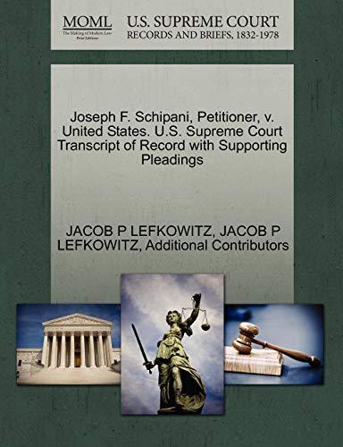 Joseph F. Schipani, Petitioner, v. United States. U.S. Supreme Court Transcript of Record with ...