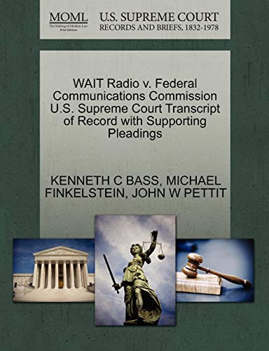WAIT Radio v. Federal Communications Commission U.S. Supreme Court Transcript of Record with Supporting Pleadings (127057146X) by BASS, KENNETH C; FINKELSTEIN, MICHAEL; PETTIT, JOHN W