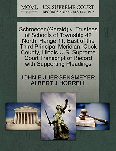 9781270581185: Schroeder (Gerald) v. Trustees of Schools of Township 42 North, Range 11, East of the Third Principal Meridian, Cook County, Illinois U.S. Supreme Court Transcript of Record with Supporting Pleadings