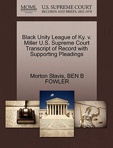 9781270584605: Black Unity League of Ky. v. Miller U.S. Supreme Court Transcript of Record with Supporting Pleadings