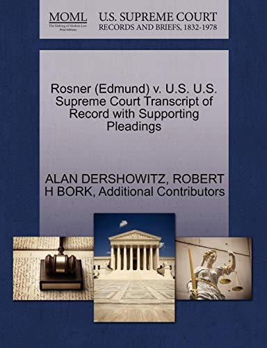 Rosner (Edmund) v. U.S. U.S. Supreme Court Transcript of Record with Supporting Pleadings (1270585177) by ALAN DERSHOWITZ; ROBERT H BORK; Additional Contributors