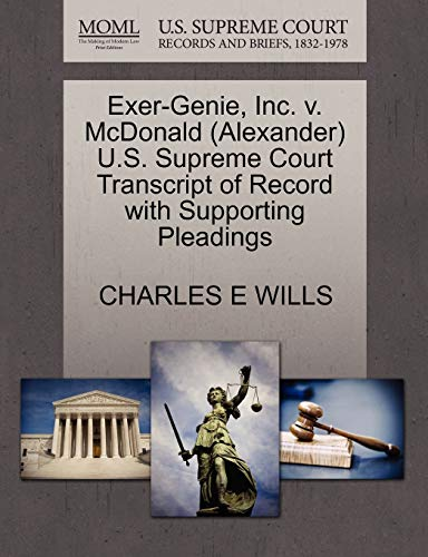 Exer-Genie, Inc. v. McDonald Alexander U.S. Supreme Court Transcript of Record with Supporting ...
