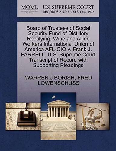 9781270589556: Board of Trustees of Social Security Fund of Distillery Rectifying, Wine and Allied Workers International Union of America AFL-CIO v. Frank J. ... of Record with Supporting Pleadings