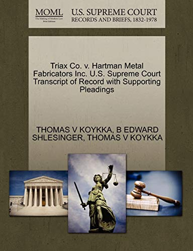 9781270599135: Triax Co. v. Hartman Metal Fabricators Inc. U.S. Supreme Court Transcript of Record with Supporting Pleadings