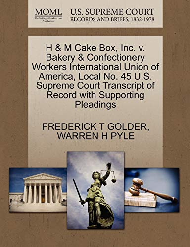 9781270600503: H & M Cake Box, Inc. v. Bakery & Confectionery Workers International Union of America, Local No. 45 U.S. Supreme Court Transcript of Record with Supporting Pleadings