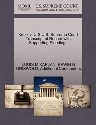 Kubik v. U S U.S. Supreme Court Transcript of Record with Supporting Pleadings: ERWIN N GRISWOLD