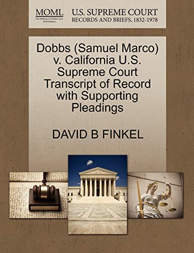 9781270603573: Dobbs (Samuel Marco) v. California U.S. Supreme Court Transcript of Record with Supporting Pleadings