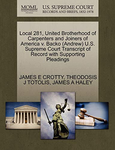 9781270607441: Local 281, United Brotherhood of Carpenters and Joiners of America v. Backo (Andrew) U.S. Supreme Court Transcript of Record with Supporting Pleadings