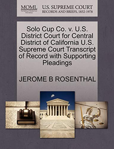 Solo Cup Co. v. U.S. District Court for Central District of California U.S. Supreme Court ...