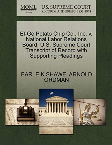 9781270615507: El-Ge Potato Chip Co., Inc. v. National Labor Relations Board. U.S. Supreme Court Transcript of Record with Supporting Pleadings
