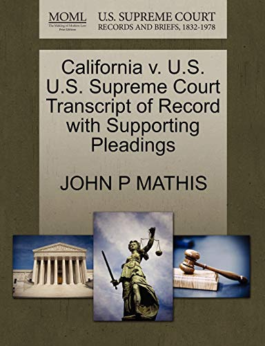 California v. U.S. U.S. Supreme Court Transcript of Record with Supporting Pleadings: JOHN P MATHIS