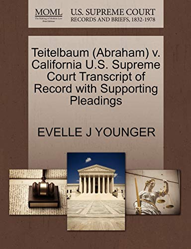 Teitelbaum Abraham v. California U.S. Supreme Court Transcript of Record with Supporting Pleadings:...