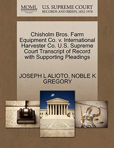 9781270634263: Chisholm Bros. Farm Equipment Co. v. International Harvester Co. U.S. Supreme Court Transcript of Record with Supporting Pleadings
