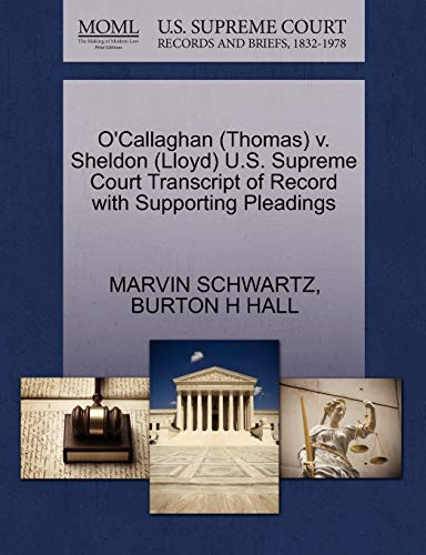 9781270634478: O'Callaghan (Thomas) v. Sheldon (Lloyd) U.S. Supreme Court Transcript of Record with Supporting Pleadings