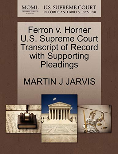 Ferron v. Horner U.S. Supreme Court Transcript of Record with Supporting Pleadings: MARTIN J JARVIS