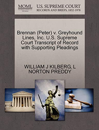 9781270636946: Brennan (Peter) v. Greyhound Lines, Inc. U.S. Supreme Court Transcript of Record with Supporting Pleadings