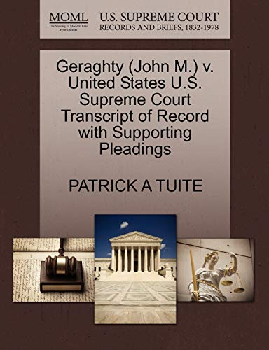 Geraghty John M. v. United States U.S. Supreme Court Transcript of Record with Supporting Pleadings...