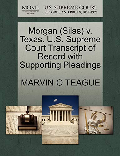 9781270638445: Morgan (Silas) v. Texas. U.S. Supreme Court Transcript of Record with Supporting Pleadings