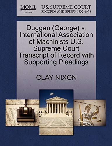 Duggan (George) V. International Association of Machinists U.S. Supreme Court Transcript of Record ...