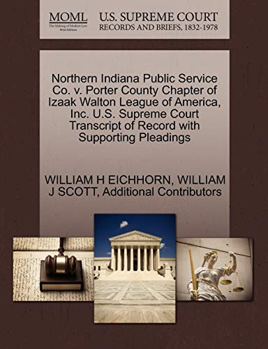 9781270645481: Northern Indiana Public Service Co. v. Porter County Chapter of Izaak Walton League of America, Inc. U.S. Supreme Court Transcript of Record with Supporting Pleadings