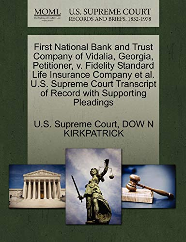 9781270645726: First National Bank and Trust Company of Vidalia, Georgia, Petitioner, v. Fidelity Standard Life Insurance Company et al. U.S. Supreme Court Transcript of Record with Supporting Pleadings