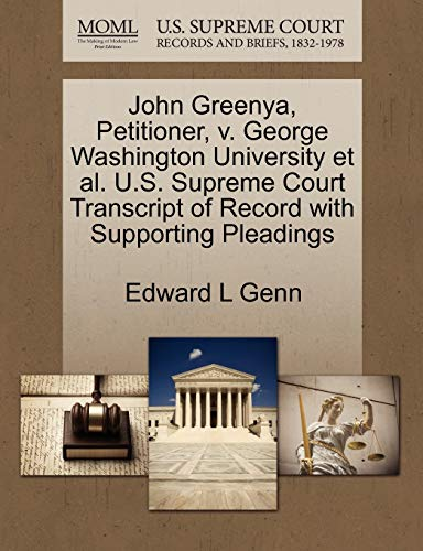 9781270649601: John Greenya, Petitioner, v. George Washington University et al. U.S. Supreme Court Transcript of Record with Supporting Pleadings