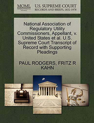9781270650201: National Association of Regulatory Utility Commissioners, Appellant, v. United States et al. U.S. Supreme Court Transcript of Record with Supporting Pleadings