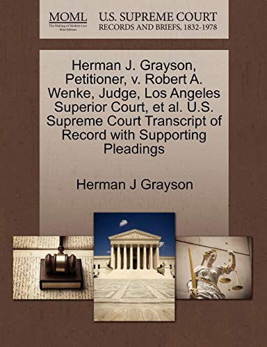 Herman J. Grayson, Petitioner, v. Robert A. Wenke, Judge, Los Angeles Superior Court, et al. U.S. ...
