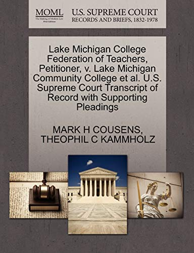 9781270651864: Lake Michigan College Federation of Teachers, Petitioner, v. Lake Michigan Community College et al. U.S. Supreme Court Transcript of Record with Supporting Pleadings