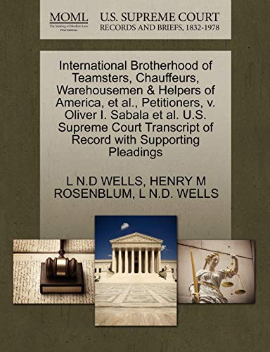 9781270652472: International Brotherhood of Teamsters, Chauffeurs, Warehousemen & Helpers of America, et al., Petitioners, v. Oliver I. Sabala et al. U.S. Supreme Court Transcript of Record with Supporting Pleadings