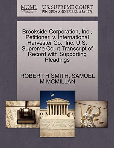Brookside Corporation, Inc., Petitioner, v. International Harvester Co., Inc. U.S. Supreme Court Transcript of Record with Supporting Pleadings (1270652788) by ROBERT H SMITH; SAMUEL M MCMILLAN