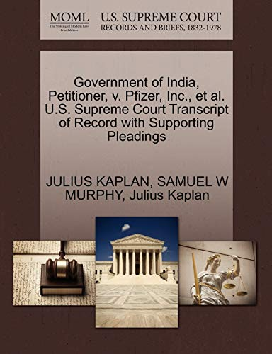 9781270654247: Government of India, Petitioner, v. Pfizer, Inc., et al. U.S. Supreme Court Transcript of Record with Supporting Pleadings