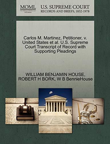 Carlos M. Martinez, Petitioner, v. United States et al. U.S. Supreme Court Transcript of Record ...