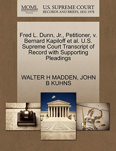 Fred L. Dunn, Jr., Petitioner, v. Bernard Kapiloff et al. U.S. Supreme Court Transcript of Record ...