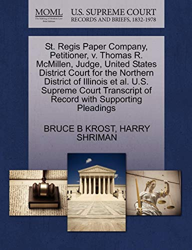 9781270657439: St. Regis Paper Company, Petitioner, v. Thomas R. McMillen, Judge, United States District Court for the Northern District of Illinois et al. U.S. ... of Record with Supporting Pleadings