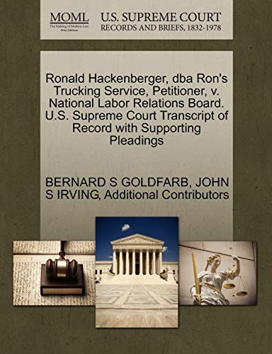 9781270661054: Ronald Hackenberger, dba Ron's Trucking Service, Petitioner, v. National Labor Relations Board. U.S. Supreme Court Transcript of Record with Supporting Pleadings