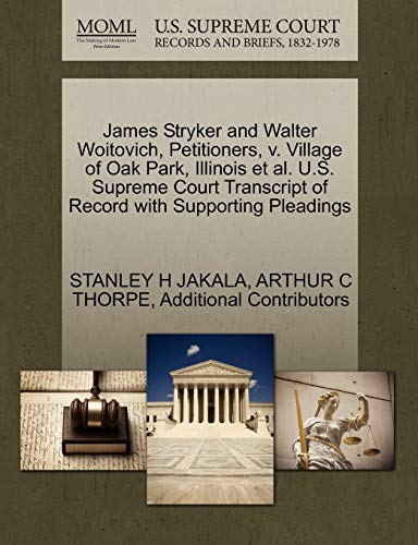 9781270661368: James Stryker and Walter Woitovich, Petitioners, v. Village of Oak Park, Illinois et al. U.S. Supreme Court Transcript of Record with Supporting Pleadings