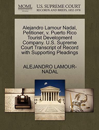 9781270661450: Alejandro Lamour Nadal, Petitioner, v. Puerto Rico Tourist Development Company. U.S. Supreme Court Transcript of Record with Supporting Pleadings