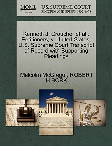 Kenneth J. Croucher et al., Petitioners, v. United States. U.S. Supreme Court Transcript of Record with Supporting Pleadings (1270661809) by McGregor, Malcolm; BORK, ROBERT H