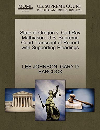 State of Oregon v. Carl Ray Mathiason. U.S. Supreme Court Transcript of Record with Supporting ...