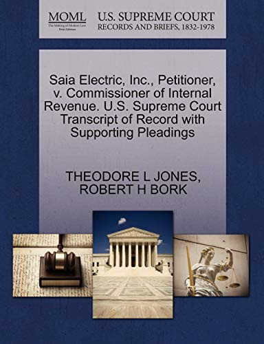 Saia Electric, Inc., Petitioner, v. Commissioner of Internal Revenue. U.S. Supreme Court Transcript...