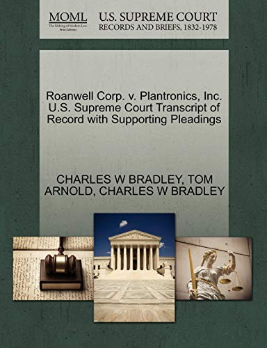 Roanwell Corp. v. Plantronics, Inc. U.S. Supreme Court Transcript of Record with Supporting Pleadings (1270667149) by CHARLES W BRADLEY; TOM ARNOLD