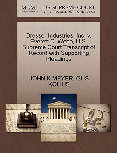 Dresser Industries, Inc. v. Everett C. Webb, U.S. Supreme Court Transcript of Record with ...
