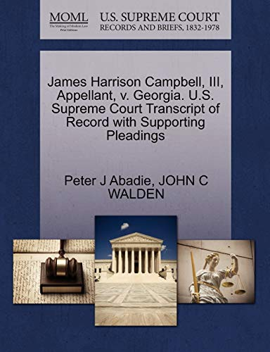 9781270669999: James Harrison Campbell, III, Appellant, v. Georgia. U.S. Supreme Court Transcript of Record with Supporting Pleadings