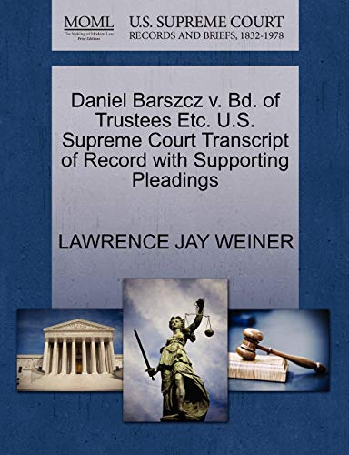 Daniel Barszcz v. Bd. of Trustees Etc. U.S. Supreme Court Transcript of Record with Supporting ...