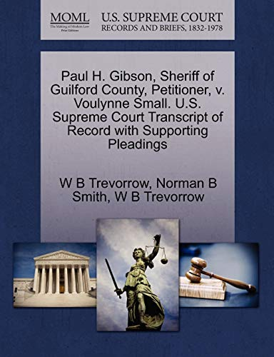 9781270670780: Paul H. Gibson, Sheriff of Guilford County, Petitioner, v. Voulynne Small. U.S. Supreme Court Transcript of Record with Supporting Pleadings