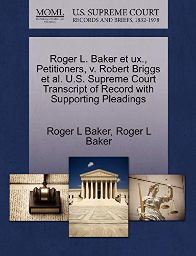 9781270671480: Roger L. Baker et ux., Petitioners, v. Robert Briggs et al. U.S. Supreme Court Transcript of Record with Supporting Pleadings